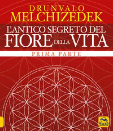 L'antico segreto del fiore della vita. 1. - Drunvalo Melchizedek | Rochesterscifianimecon.com