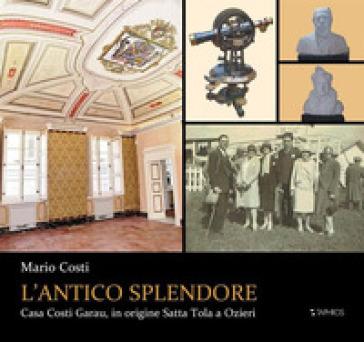 L'antico splendore. Casa Costi Garau, in origine Satta Tola a Ozieri - Mario Costi  