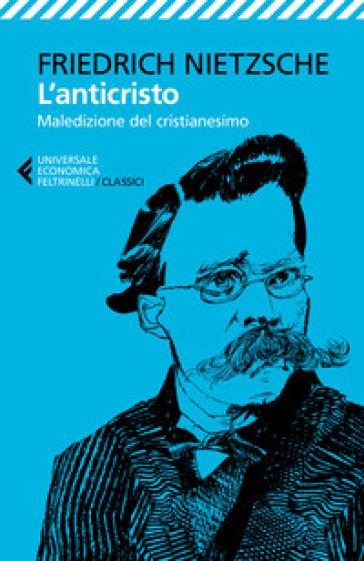 L'anticristo. Maledizione del cristianesimo - Friedrich Nietzsche |