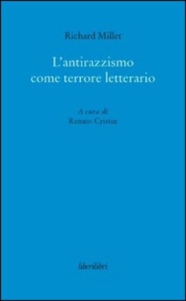 L'antirazzismo come terrore letterario - Richard Millet |