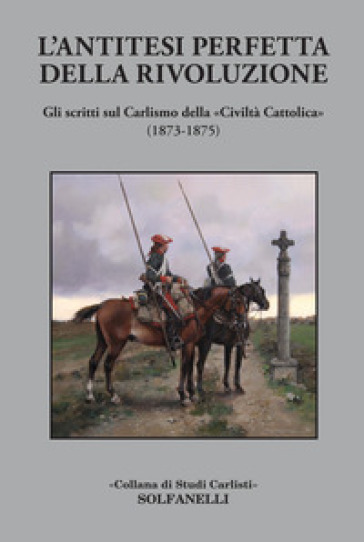 L'antitesi perfetta della rivoluzione. Gli scritti sul Carlismo della «Civiltà Cattolica» (1873-1875) - G. De Antonellis   Rochesterscifianimecon.com