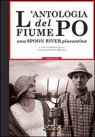 L'antologia del fiume Po. Una spoon river piacentina - G. Dadati |