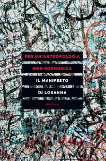 Per un'antropologia non egemonica. Il manifesto di Losanna - G. Lagomarsino |
