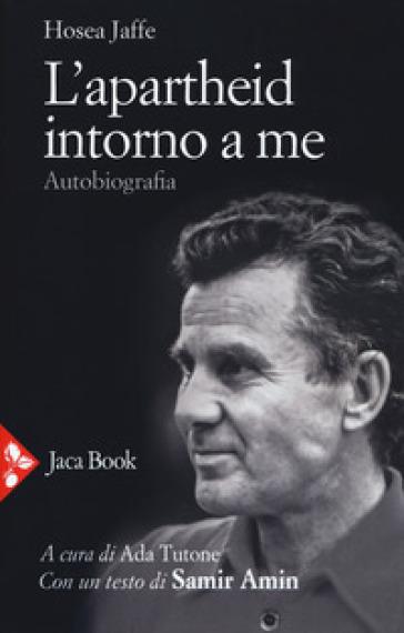 L'apartheid intorno a me. Autobiografia - Hosea Jaffe | Thecosgala.com