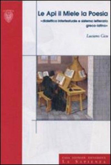 Le api, il miele, la poesia. Didattica intertestuale e sistema letterario greco-latino - Luciano Cicu | Rochesterscifianimecon.com