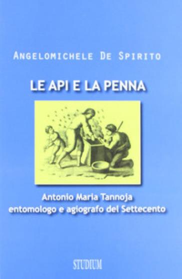 Le api e la penna. Antonio Maria Tannoja entomologo e agiografo del Settecento - Angelomichele De Spirito | Thecosgala.com