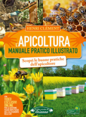 L apicoltura. Manuale pratico illustrato. Ediz. illustrata. Con video online