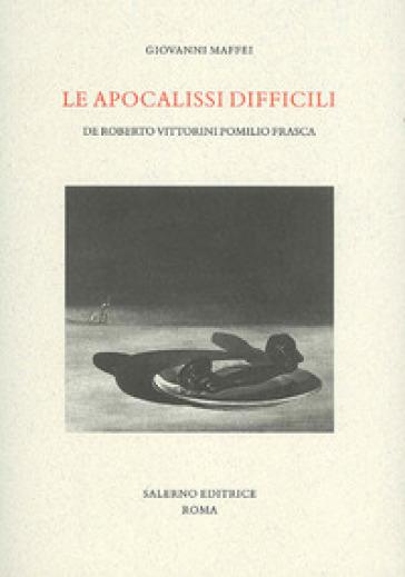 Le apocalissi difficili. De Roberto Vittorini Pomilio Frasca - Giovanni Maffei  