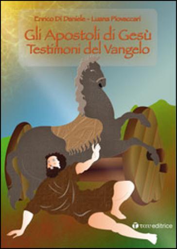 Gli apostoli di Gesù. Testimoni del Vangelo - Enrico Di Daniele | Jonathanterrington.com