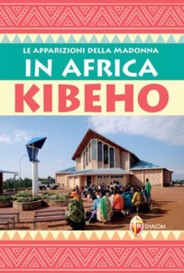 Le apparizioni della Madonna in Africa: Kibeho - Gianni Sgreva | Ericsfund.org
