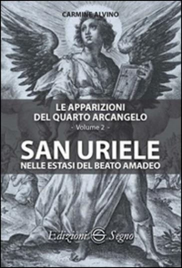 Le apparizioni del quarto arcangelo. 2.San Uriele nelle estasi del Beato Amadeo - Carmine Alvino |