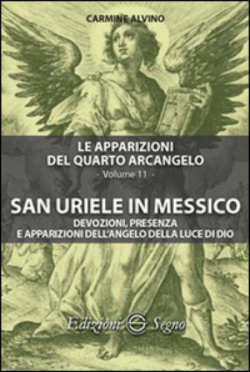 Le apparizioni del quarto arcangelo. 11.San Uriele in Messico - Carmine Alvino |