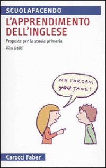 L'apprendimento dell'inglese. Proposte per la Scuola primaria - Rita Balbi |