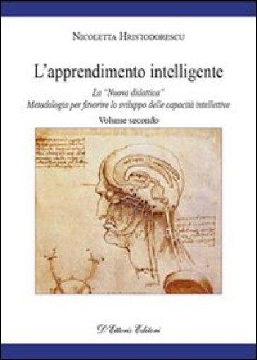 L'apprendimento intelligente. 2: La «Nuova didattica». Metodologia per favorire lo sviluppo delle capacità intellettive - Nicoletta Hristodorescu  