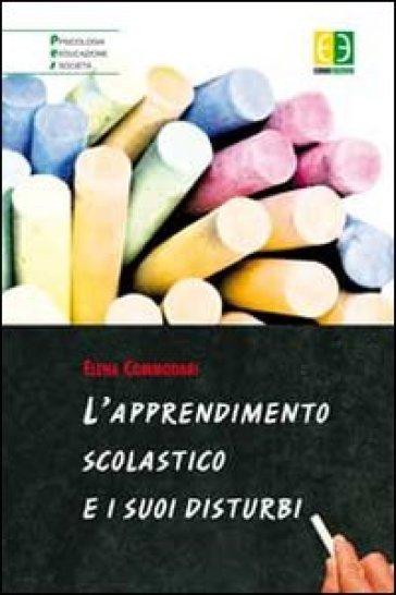 L'apprendimento scolastico e i suoi disturbi - Elena Commodari |