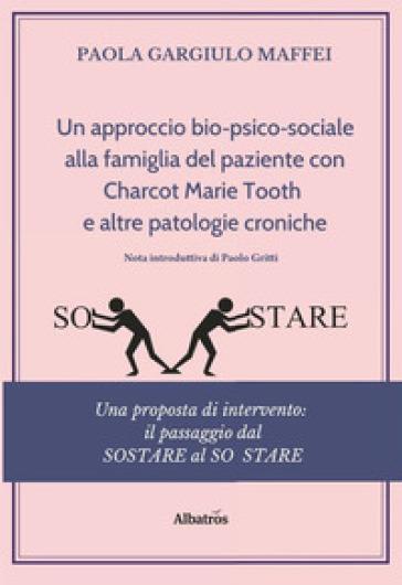 Un approccio bio-psico-sociale alla famiglia del paziente con Charcot Marie Tooth e altre patologie croniche - Paola Gargiulo Maffei | Rochesterscifianimecon.com