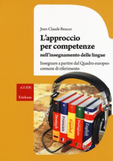 L'approccio per competenze nell'insegnamento delle lingue. Insegnare a partire dal Quadro europeo comune di riferimento