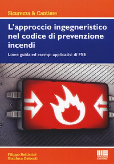L'approccio ingegneristico nel codice di prevenzione incendi. Linee guida ed esempi applicativi di FSE - Filippo Battistini |