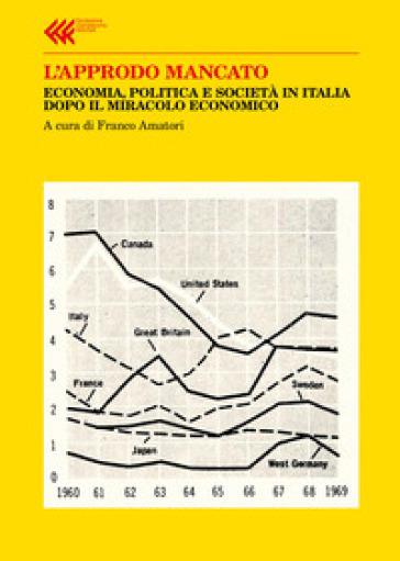 L'approdo mancato. Economia, politica e società in Italia dopo il miracolo economico - Franco Amatori | Ericsfund.org