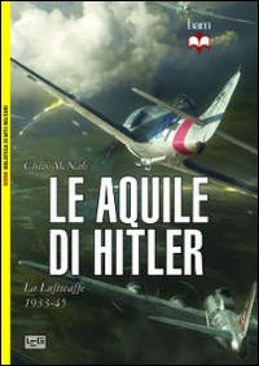 Le aquile di Hitler. La Luftwaffe 1933-45 - Chris McNab   Rochesterscifianimecon.com