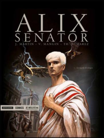 Le aquile di sangue. Alix Senator. 1. - Jacques Martin  