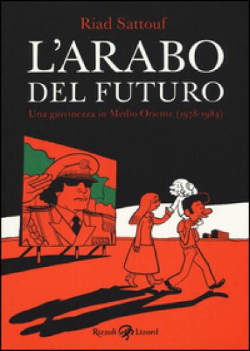L'arabo del futuro. 1: Una giovinezza in Medio Oriente (1978-1984) - Riad Sattouf |