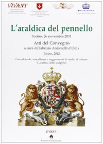 L'araldica del pennello. Atti del Convegno 2012 - F. Antonielli d'Oulx |