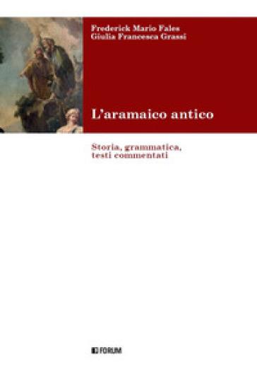 L'aramaico antico. Storia, grammatica, testi commentati - Frederick Mario Fales |
