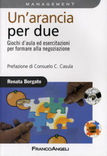 Un'arancia per due. Giochi d'aula ed esercitazioni per formare alla negoziazione - Renata Borgato   Thecosgala.com