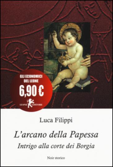 L'arcano della papessa. Intrigo alla corte dei Borgia - Luca Filippi | Jonathanterrington.com
