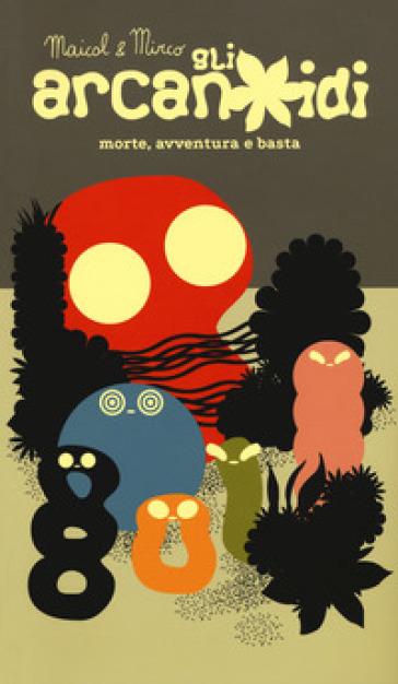 Gli arcanoidi. Morte, avventura e basta - Maicol & Mirco pdf epub