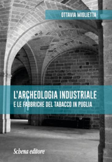L'archeologia industriale e le fabbriche del tabacco in Puglia - Ottavia Miglietta  