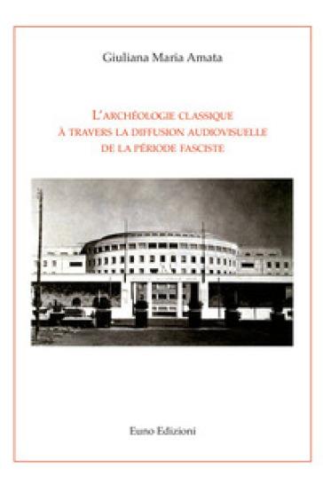 L'archéologie classique à travers la diffusion audiovisuelle de la période fasciste