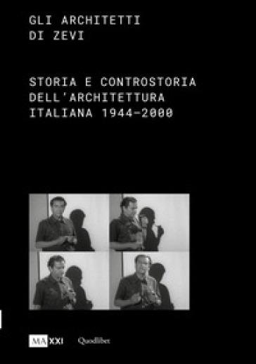 Gli architetti di Zevi. Storia e controstoria dell'architettura (1944-2000) - P. Ciorra |