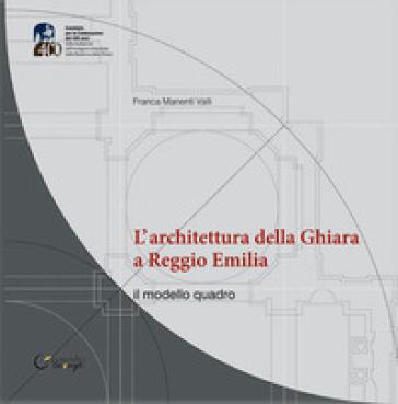 L'architettura della Ghiara a Reggio Emilia. il modello «quadro» - Franca Manenti Valli | Rochesterscifianimecon.com