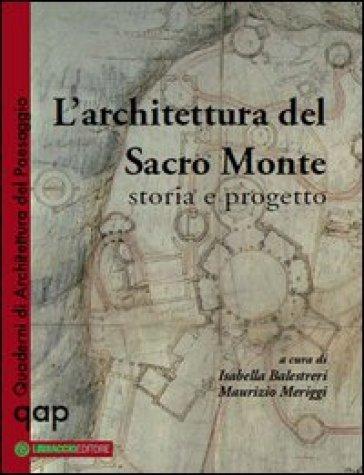 L'architettura del Sacro Monte. Storia e progetto - I. Balestreri |