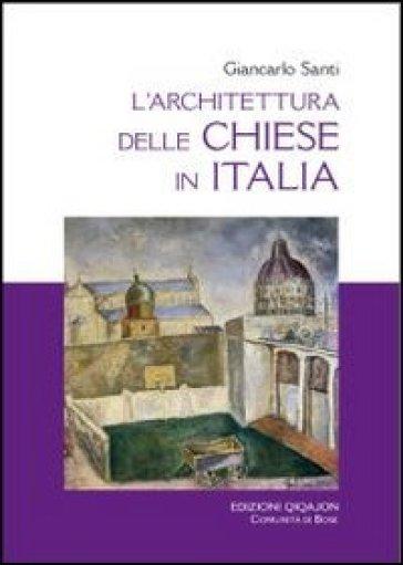 L'architettura delle chiese in Italia. Il dibattito, i riferimenti, i temi - Giancarlo Santi |