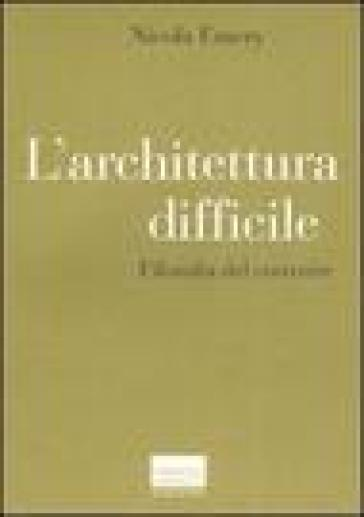 L'architettura difficile. Filosofia del costruire - Nicola Emery | Jonathanterrington.com