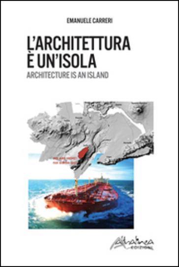 L'architettura è un'isola. Ediz. italiana e inglese - Emanuele Carreri |