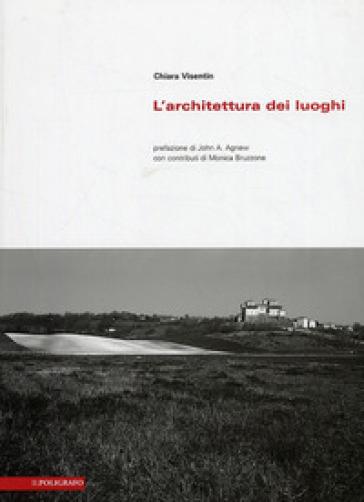 L'architettura dei luoghi. Principi ed esempi per un'identità del progetto - Chiara Visentin  