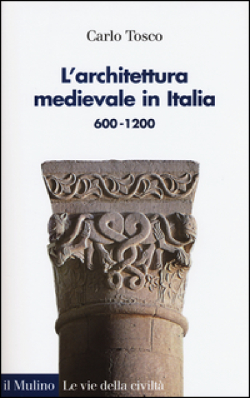L'architettura medievale in Italia 600-1200 - Carlo Tosco pdf epub