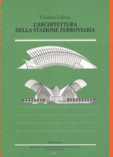 L'architettura della stazione ferroviaria - Elisabetta Collenza   Thecosgala.com