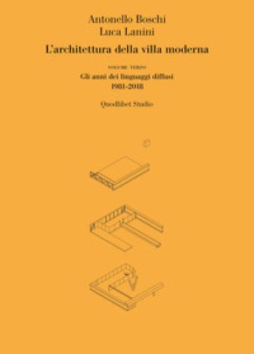 L'architettura della villa moderna. 3: Gli anni dei linguaggi diffusi 1981-1918 - Antonello Boschi | Ericsfund.org