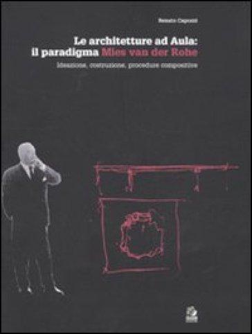 Le architetture ad Aula: il paradigma Mies van der Rohe. Ideazione, costruzione, procedure compositive - Renato Capozzi   Rochesterscifianimecon.com