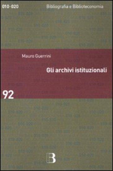 Gli archivi istituzionali. Open Access, valutazione della ricerca e diritto d'autore - Mauro Guerrini  