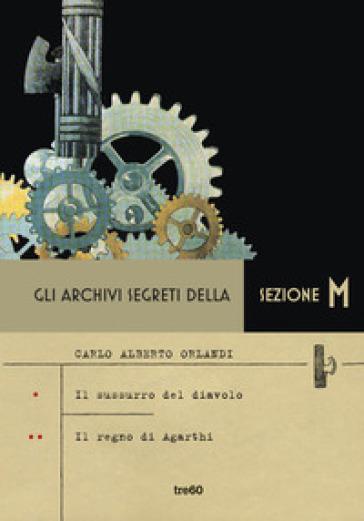 Gli archivi segreti della sezione M: Il sussurro del diavolo-Il segreto di Agarthi - Carlo Alberto Orlandi | Thecosgala.com