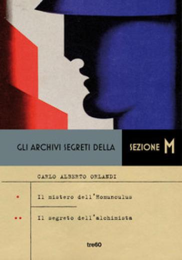 Gli archivi segreti della sezione M: Il mistero dell'homunculus-Il segreto dell'alchimista - Carlo Alberto Orlandi |