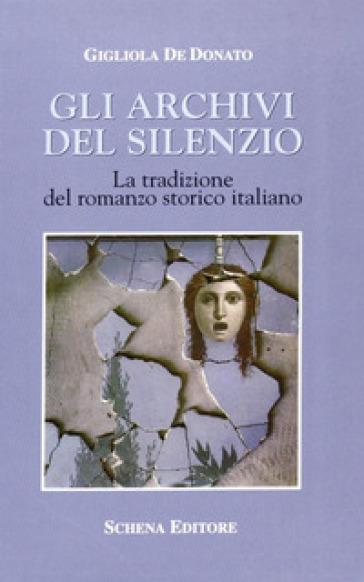 Gli archivi del silenzio. La tradizione del romanzo storico italiano - Gigliola De Donato  