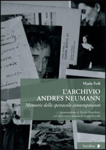 L'archivio Andres Neumann. Memorie dello spettacolo contemporaneo - Maria Fedi   Ericsfund.org