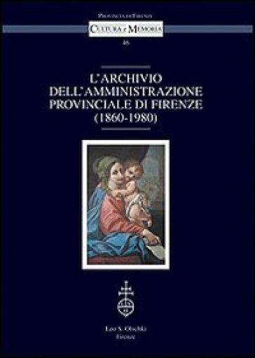 L'archivio dell'amministrazione provinciale di Firenze (1860-1980) - S. Merendoni | Kritjur.org